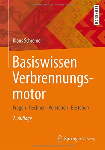 Basiswissen Verbrennungsmotor: Fragen - rechnen - verstehen - - Verbrennungsmotoren