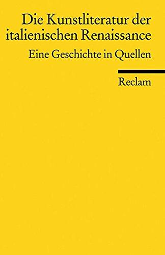 Die Kunstliteratur der italienischen Renaissance: Eine Geschichte in Quellen (Reclams...