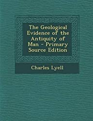 [(The Geological Evidence of the Antiquity of Man)] [By (author) Sir Charles Lyell] published on (December, 2013)