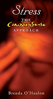 Stress - The CommonSense Approach: How to Harness, Exploit and Control Stress par [O'Hanlon, Brenda]