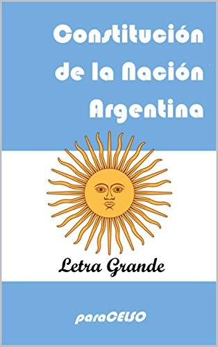 CONSTITUCIÓN DE LA NACIÓN ARGENTINA: EDICIÓN DE LETRA GRANDE por Convención Constituyente