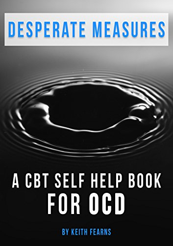Desperate Measures: CBT Self Help Book for OCD by [Fearns, Keith]