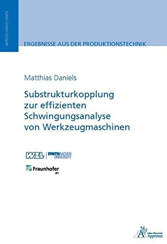 Substrukturkopplung zur effizienten Schwingungsanalyse von Werkzeugmaschinen (Ergebnisse aus der Produktionstechnik)