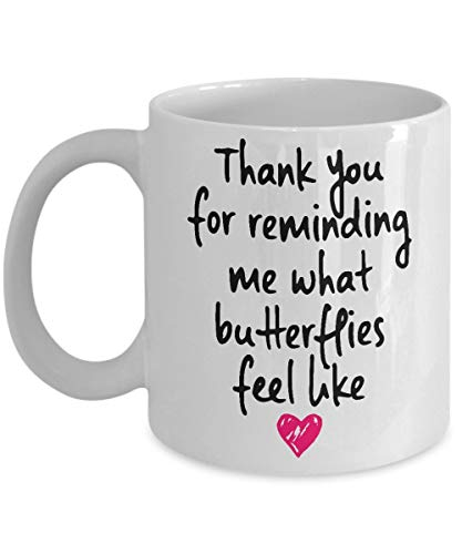 Romantic Coffee Mug Love Mug Thank You For Reminding What Butterflies Feel Like Gift For Him or For Her Wife Husband Girlfriend Boy Friend Valentines (Valentines König Karte)