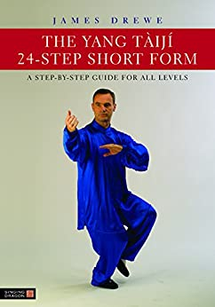 The Yang Tàijí 24-Step Short Form: A Step-by-Step Guide for all Levels by [Drewe, James]