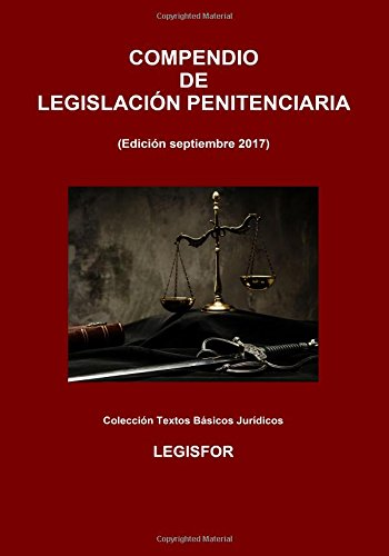 Compendio de Legislación Penitenciaria: 2.ª edición (septiembre 2017). Ley Orgánica General Penitenciaria y disposiciones de desarrollo y complementarias por Legisfor