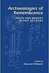 Archaeologies of Remembrance: Death and Memory in Past Societies (2003-01-31) Hardcover