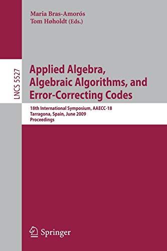 Applied Algebra, Algebraic Algorithms and Error-Correcting Codes: 18th International Symposium, AAECC-18, Tarragona, Sapin, June 8-12, 2009, ... Notes in Computer Science (5527), Band 5527)