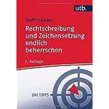 Rechtschreibung und Zeichensetzung endlich beherrschen: Regeln und Übungen (Uni Tipps, Band 4400)
