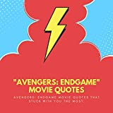 AVENGERS ENDGAME MOVIE QUOTES: THAT STUCK WITH YOU THE MOST (Avengers vs Thanos) (English Edition)