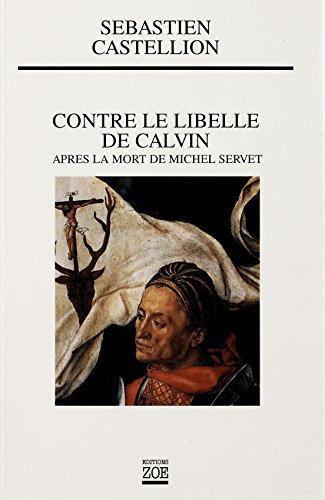 Contre le libellé de Calvin: Après la mort de Michel Servet par Sébastien CASTELLION