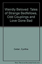 Weirdly Beloved: Tales of Strange Bedfellows, Odd Couplings and Love Gone Bad