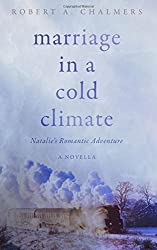 Marriage in a Cold Climate: Natalie's Romantic Adventure: A Novella