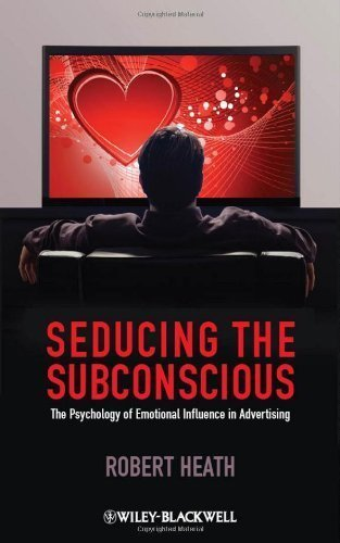Seducing the Subconscious: The Psychology of Emotional Influence in Advertising 1st edition by Heath, Robert (2012) Hardcover