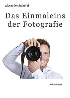 Das Einmaleins der Fotografie von [Steinhof, Alexander]