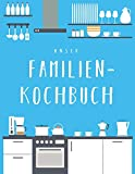 Unser Familienkochbuch: Das XXL Rezeptbuch zum Selberschreiben für die ganze Familie, mit Inhaltsverzeichnis und viel Platz für Notizen