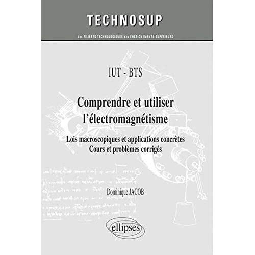 Comprendre et utiliser l'électromagnétisme : Lois macroscopiques et applications concrètes - Cours et problèmes corrigés