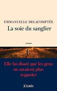 La soie du sanglier par Emmanuelle Delacomptée