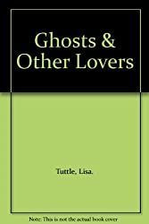 Ghosts & Other Lovers. Illustrations by Paul Lowe