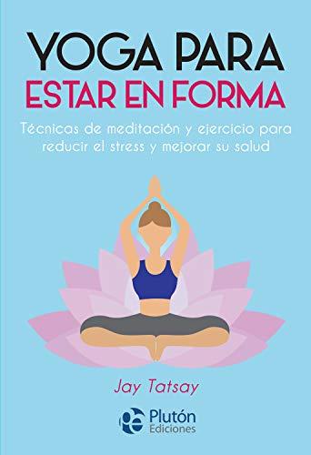 Yoga para estar en forma: Técnicas de meditación y ejercicio ...