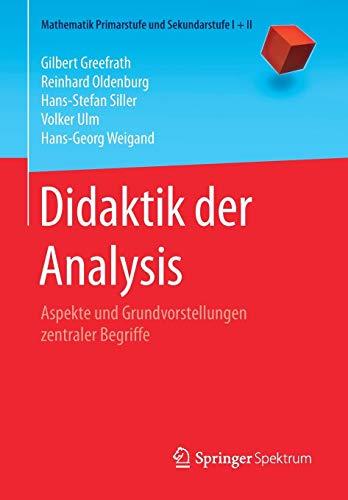 Didaktik der Analysis: Aspekte und Grundvorstellungen zentraler Begriffe (Mathematik Primarstufe und Sekundarstufe I + II)