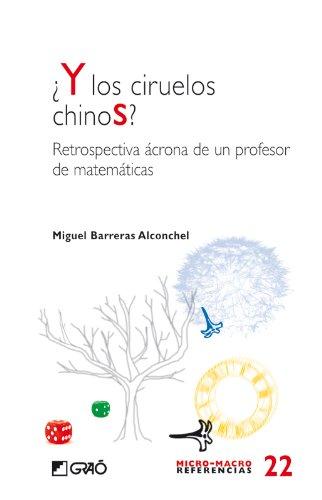 ¿Y los ciruelos chinos?: Restrospectiva ácrona de un profesor de matemáticas (MICRO-MACRO REFERENCIAS) por Miguel Barreras Alconchel