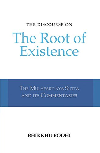 Discourse on the Root of Existence: Mulapariyaya Sutta and Its Commentaries por Bhikkhu Bodhi