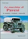 Le macchine di Pavesi. Le trattrici, i trattori, i rimorchi