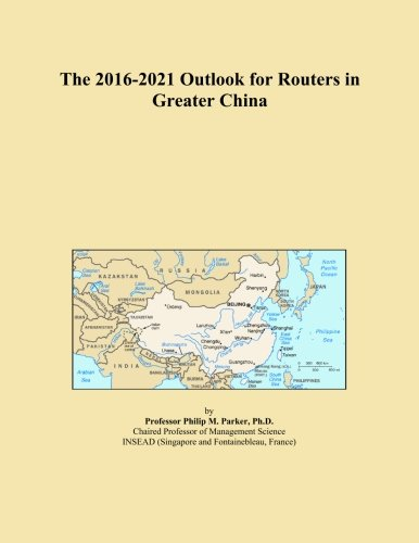 The 2016-2021 Outlook for Routers in Greater China
