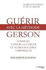 Guérir avec la méthode Gerson - Comment vaincre le cancer et autres maladies chroniques de Charlotte Gerson