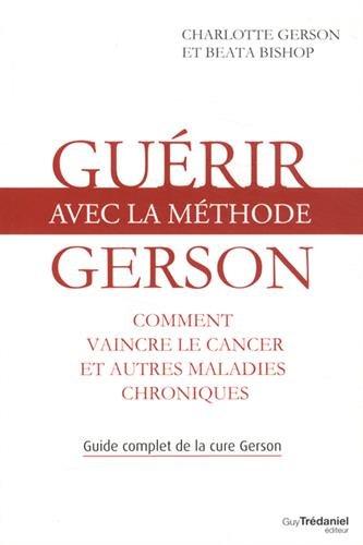 Guérir avec la méthode Gerson : Comment vaincre le cancer et autres maladies chroniques