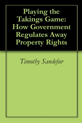 Playing the Takings Game: How Government Regulates Away Property Rights (English Edition) -