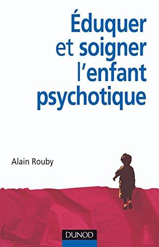Éduquer et soigner l'enfant psychotique par Alain Rouby