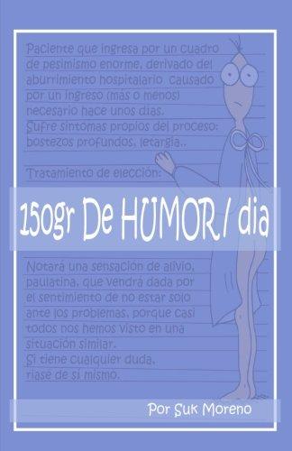 150 gr Humor/día: Un poco de alegría para pacientes y familiares por Suk Moreno