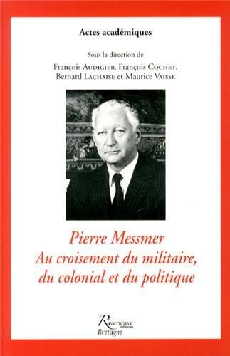 Pierre Messmer, au croisement du militaire, du colonial et du politique
