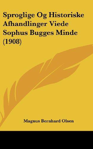 Sproglige Og Historiske Afhandlinger Viede Sophus Bugges Minde (1908)