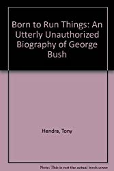 Born to Run Things: An Utterly Unauthorized Biography of George Bush
