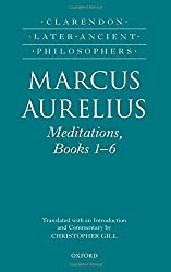 Marcus Aurelius: Meditations, Books 1-6 (Clarendon Later Ancient Philosophers) by Christopher Gill (2013-10-03)