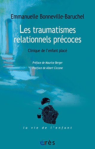 Les traumatismes relationnels précoces (La vie de l'enfant) par EMMANUELLE BONNEVILLE-BARUCHEL