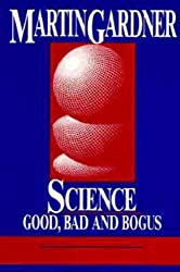 Science: Good, Bad, and Bogus by Martin Gardner (1989-06-01)