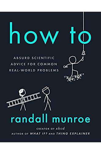How To. Absurd Scientific Advice for Common Real