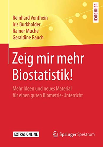 Zeig mir mehr Biostatistik!: Mehr Ideen und neues Material für einen guten Biometrie-Unterricht