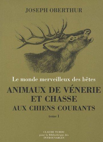 Animaux de vénerie et chasse aux chiens courants : Tome 1, Histoire de la vénerie, le cerf, le daim, le chevreuil par Joseph Oberthür