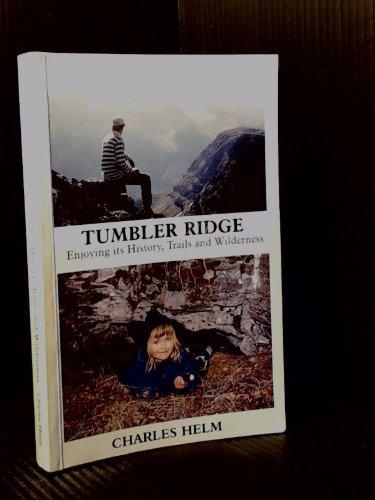 Tumbler Ridge: Enjoying Its History, Trails and Wilderness Tumbler Ridge