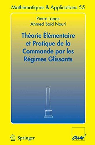Théorie élémentaire et pratique de la commande par les régimes glissants (Mathématiques et Applications t. 55) par Pierre Lopez