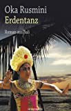 Erdentanz: Roman aus Bali. Übersetzt aus dem Indonesischen