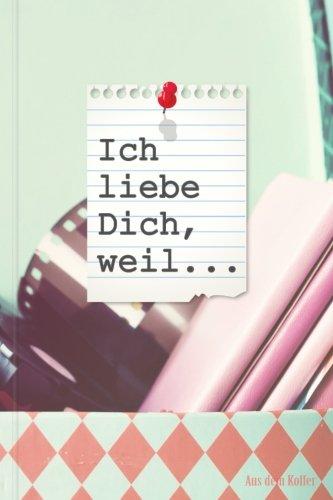Ich liebe Dich, weil...: Ein schönes Geschenkbuch für Verliebte, Liebende und Romantiker zum Ausfüllen, Selbstgestalten und Verschenken