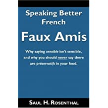 Speaking Better French: Faux Amis by Saul H. Rosenthal (2007-01-15)