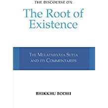 Discourse on the Root of Existence: Mulapariyaya Sutta and Its Commentaries