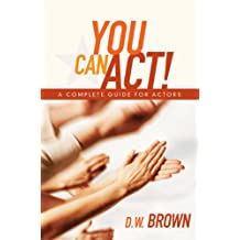You Can Act!: A Complete Guide for Actors